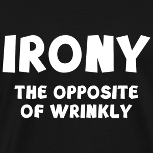 IRONY the opposite of wrinkly - Men's Premium T-Shirt