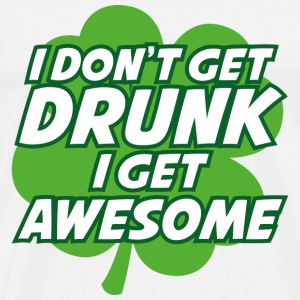 I Don't Get Drunk I Get Awesome - Men's Premium T-Shirt
