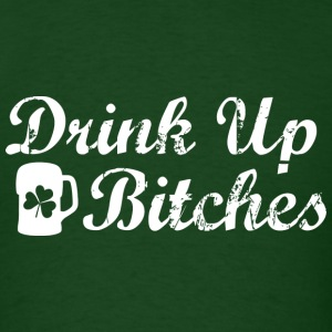 Drink Up Bitches - Men's T-Shirt