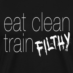 eatclean_trainfilthy T-Shirts