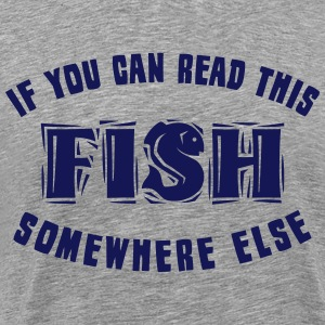If you can READ this FISH somewhere else T-Shirts - Men's Premium T-Shirt