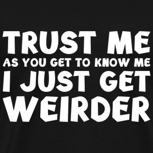 I Just Get Weirder - Men's Premium T-Shirt