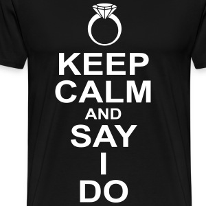 keep calm and say i do T-Shirts - Men's Premium T-Shirt