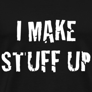 I Make Stuff Up - Men's Premium T-Shirt