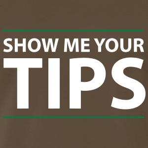 Show me your tips T-Shirts - Men's Premium T-Shirt