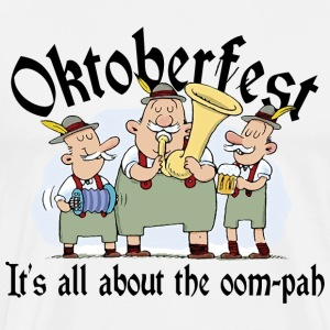 Oktoberfest It's All About The Oom Pah T-Shirt - Men's Premium T-Shirt