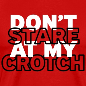 Don't stare at my crotch - Men's Premium T-Shirt