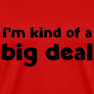 I'm kind of a big deal - Men's Premium T-Shirt