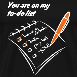 You are on my to-do list | funshirt online print T-Shirts - Men's Premium T-Shirt