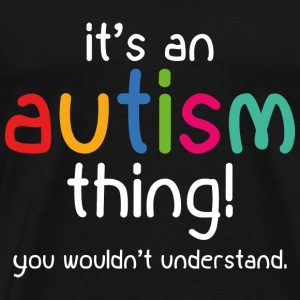 It's an autism thing! - Men's Premium T-Shirt