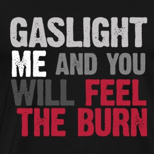 GASLIGHT ME AND YOU WILL FEEL THE BURN - Men's Premium T-Shirt