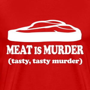 Meat Is Murder (Tasty, Tasty Murder) - Men's Premium T-Shirt