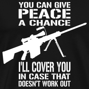 Give Peace a Chance... I'll Cover You! - Men's Premium T-Shirt