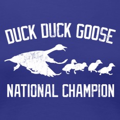 DUCK DUCK GOOSE NATIONAL CHAMPION Women's T-Shirts