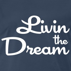 Livin the Dream T-Shirts