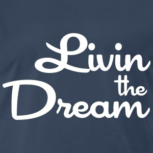 Livin the Dream T-Shirts - Men's Premium T-Shirt