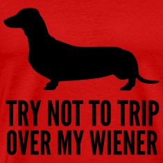 Try not to trip over my wiener