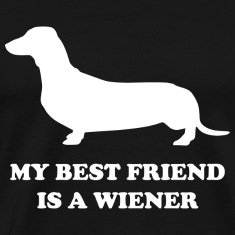 My Best Friend Is A Wiener