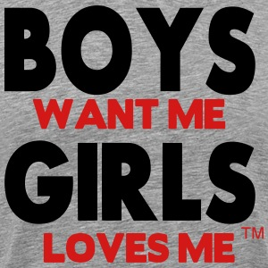 BOYS WANT ME GIRLS LOVES ME T-Shirts - Men's Premium T-Shirt