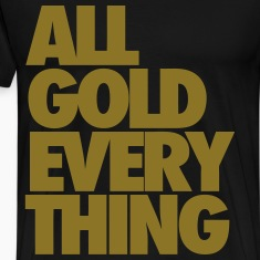 All Gold Everything T-Shirts