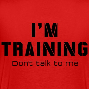 I'M TRAINING - Don't talk to me - Men's Premium T-Shirt