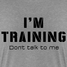 I'M TRAINING - Don't talk to me