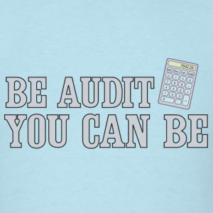 Be Audit You Can Be T-Shirts - Men's T-Shirt
