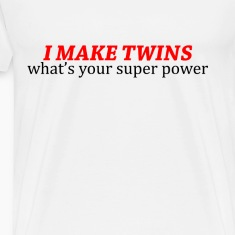 I MAKE TWINS WHATS YOUR SUPER POWER