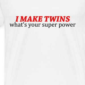 I MAKE TWINS WHATS YOUR SUPER POWER - Men's Premium T-Shirt