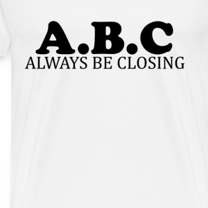 ABC ALWAYS BE CLOSING - Men's Premium T-Shirt