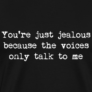 You're just jealous because the voices only talk t - Men's Premium T-Shirt