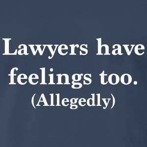 Lawyers Have Feelings Too. Allegedly T-Shirts - Men's Premium T-Shirt