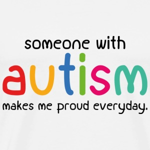 Someone With Autism Makes Me Proud Everyday - Men's Premium T-Shirt