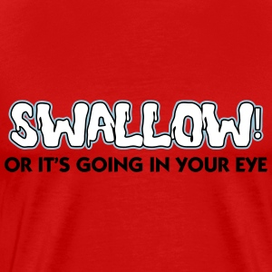 KCCO - Swallow Or It's Going In Your Eye T-Shirts - Men's Premium T-Shirt