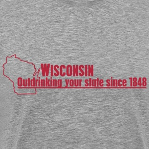 WISCONSIN OUTDRINKING YOUR STATE SINCE 1848 T-Shirts - Men's Premium T-Shirt