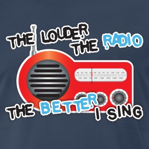 The louder the radio, the better I sing T-Shirts - Men's Premium T-Shirt
