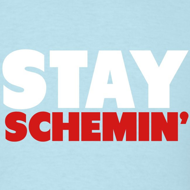 Men STAY SCHEMIN'
