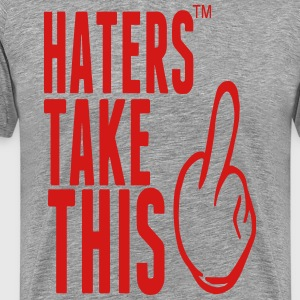 HATERS TAKE THIS T-Shirts - Men's Premium T-Shirt