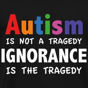 Autism Is Not A Tragedy - Men's Premium T-Shirt