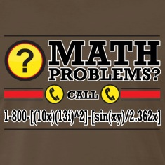 Math Problems? T-Shirts