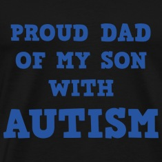 Proud Dad Of My Son With Autism
