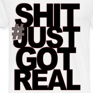 # Shit Just Got Real - Men's Premium T-Shirt