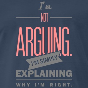 saying: i´m not arguing T-Shirts - Men's Premium T-Shirt
