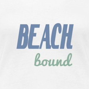 Beach Bound - Women's Premium T-Shirt
