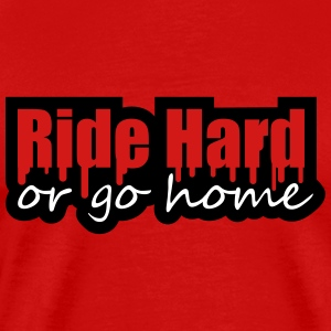 Ride Hard Or Go Home T-Shirts - Men's Premium T-Shirt