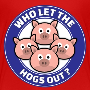 Who Let The Hogs Out Baby & Toddler Shirts - Toddler Premium T-Shirt