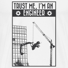 Trust me, I'm an engineer T-Shirts