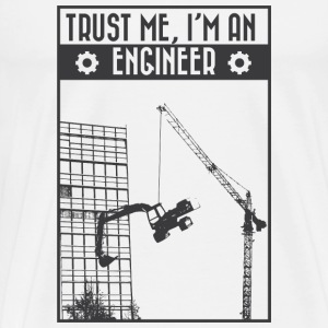 Trust me, I'm an engineer T-Shirts - Men's Premium T-Shirt