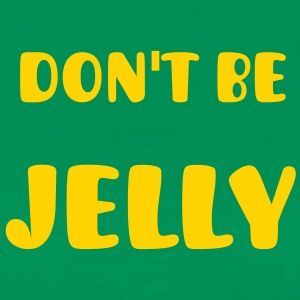 Don't be jelly - Men's Premium T-Shirt