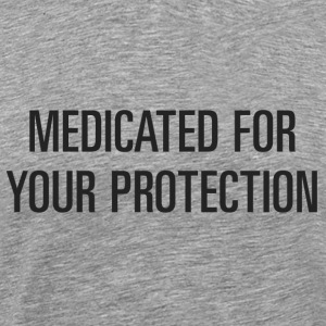 Medicated for Your Protection T-shirt - Men's Premium T-Shirt